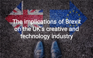 The implications of Brexit on the UK's creative and technology industry