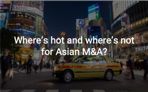 Where's hot for M&A in Asia.