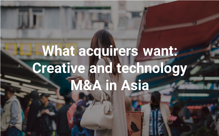 Read SI Partners' report: What acquirers want- creative and tech M&A in Asia
