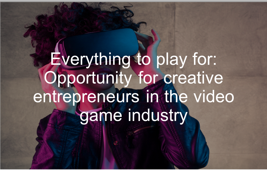 Download SI Partners' white paper- Everything to play for: Opportunity for creative entrepreneurs in the video game industry